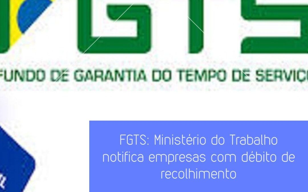 FGTS: Ministério do Trabalho notifica empresas com débitos de recolhimento