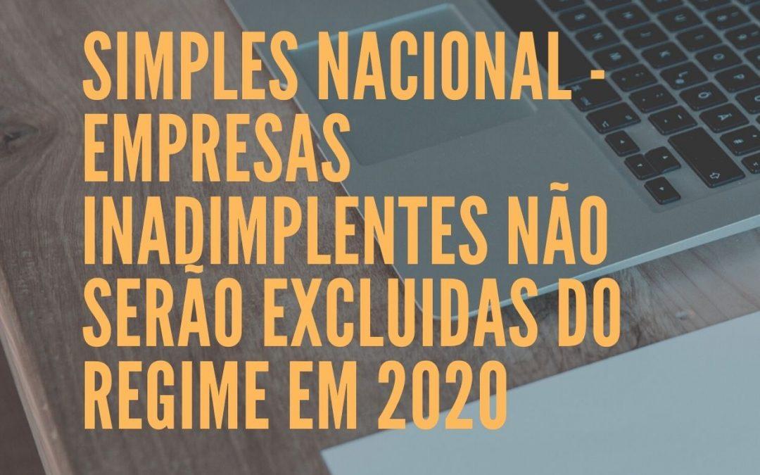 SIMPLES NACIONAL – EMPRESAS INADIMPLENTES NÃO SERÃO EXCLUIDAS DO REGIME EM 2020